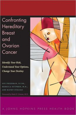 Confronting Hereditary Breast and Ovarian Cancer: Identify Your Risk, Understand Your Options, Change Your Destiny
