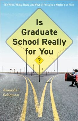 Is Graduate School Really for You?: The Whos, Whats, Hows, and Whys of Pursuing a Master's or Ph.D.