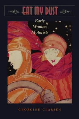 Eat My Dust: Early Women Motorists