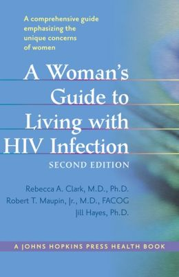 A Woman's Guide to Living with HIV Infection: A Comprehensive Guide Emphasizing the Unique Concerns of Women