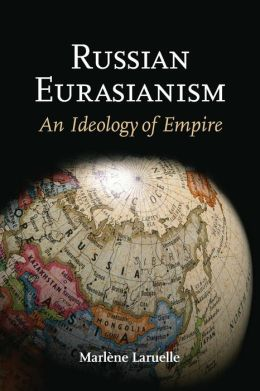 Russian Eurasianism: An Ideology of Empire