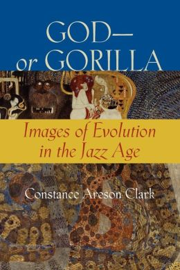 God - or Gorilla: Images of Evolution in the Jazz Age