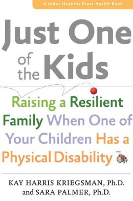 Just One of the Kids: Raising a Resilient Family When One of Your Children Has a Physical Disability