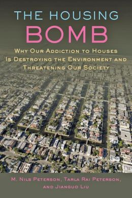 The Housing Bomb: Why Our Addiction to Houses Is Destroying the Environment and Threatening Our Society
