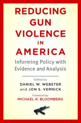Reducing Gun Violence in America: Informing Policy with Evidence and Analysis