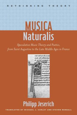 Musica Naturalis: Speculative Music Theory and Poetics, from Saint Augustine to the Late Middle Ages in France
