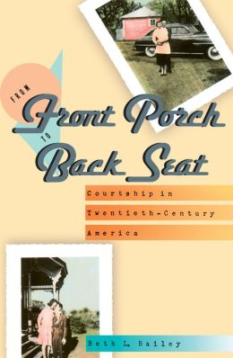 From Front Porch to Back Seat: Courtship in Twentieth-Century America