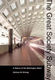 Book Cover Image. Title: The Great Society Subway:  A History of the Washington Metro, Author: Zachary M. Schrag