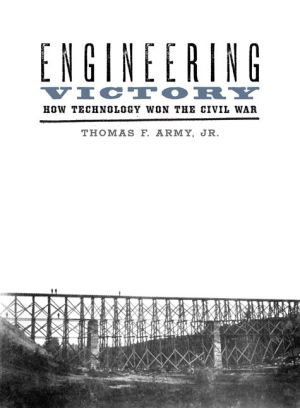 Engineering Victory: How Technology Won the Civil War