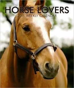 2011 Horse Lovers Hardcover Weekly Engagement Calendar