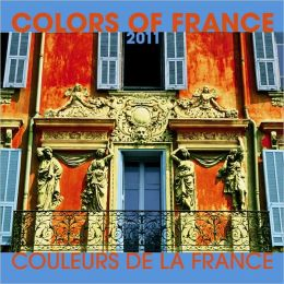 2011 Colours of France/Coleurs de la France Square Wall Calendar