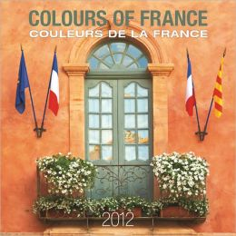 2012 Colours Of France/Coleurs De La France Square Wall Calendar
