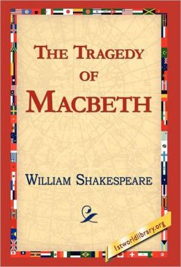 william shakespeare the tragedy of macbeth The william shakespeare tragedy of macbeth is an explicit play of contradiction and vaulting ambition macbeth is shakespeare's profound and mature vision of evil through the disintegration and damnation of man.