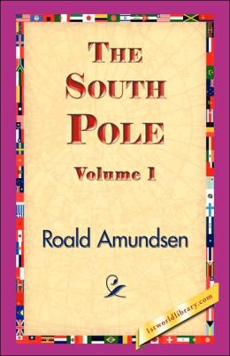 The South Pole: An Account of the Norwegian Antarctic Expedition in the