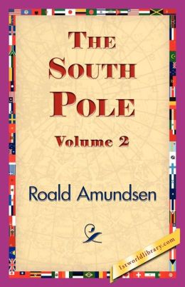South Pole: An Account of the Norwegian Antarctic Expedition in the