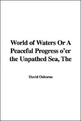 World of Waters Or A Peaceful Progress o'er the Unpathed Sea