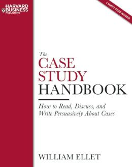 The Case Study Handbook: How to Read, Discuss, and Write Persuasively about Cases