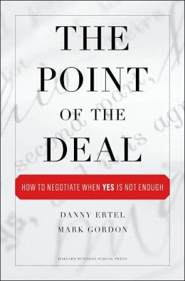 The Point of the Deal: How to Negotiate When Yes Is Not Enough
