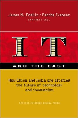 IT and the East: How China and India Are Altering the Future of Technology and Innovation