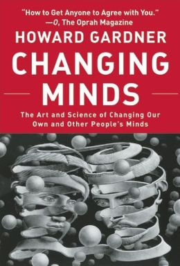 Changing Minds: The Art and Science of Changing Our Own and Other People's Minds (Center for Public Leadership Series)