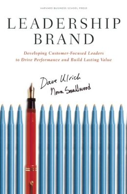 Leadership Brand: Developing Customer-Focused Leaders to Drive Performance and Build Lasting Value
