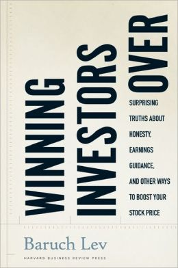 Winning Investors Over: Surprising Truths About Honesty, Earnings Guidance, and Other Ways to Boost Your Stock Price