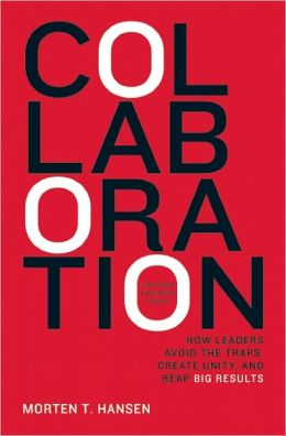 Collaboration: How Leaders Avoid the Traps, Create Unity, and Reap Big Results