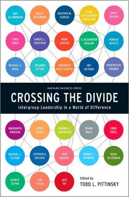 Crossing the Divide: Intergroup Leadership in a World of Difference