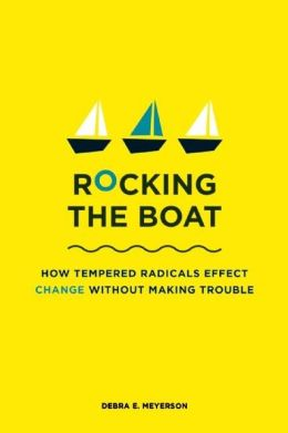 Rocking the Boat: How to Effect Change Without Making Trouble