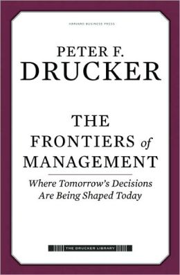 The Frontiers of Management: Where Tomorrow's Decisions Are Being Shaped Today