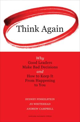 Think Again: Why Good Leaders Make Bad Decisions and How to Keep it From Happeining to You