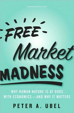 Free Market Madness: Why Human Nature is at Odds with Economics--and Why it Matters