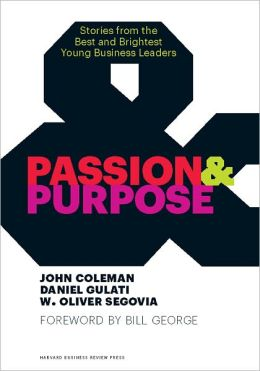 Passion and Purpose: Stories from the Best and Brightest Young Business Leaders