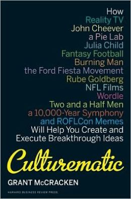 Culturematic: How Reality TV, John Cheever, a Pie Lab, Julia Child, Fantasy Football...Will Help You Create and Execute Breakthrough Ideas