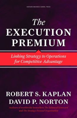 The Execution Premium: Linking Strategy to Operations for Competitive Advantage