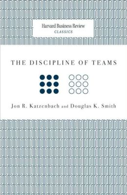 HBR Classics: The Discipline of Teams