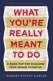 Book Cover Image. Title: What You're Really Meant to Do:  A Road Map for Reaching Your Unique Potential, Author: Robert Steven Kaplan