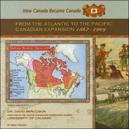 From the Atlantic to the Pacific: Canadian Expansion, 1867-1909