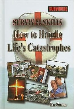 Survival Skills: How to Handle Life's Catastrophes