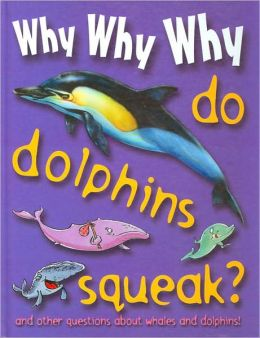 Why Why Why Do Dolphins Squeak?