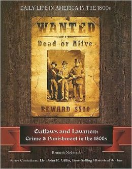 Outlaws and Lawmen: Crime and Punishment in the 1800s