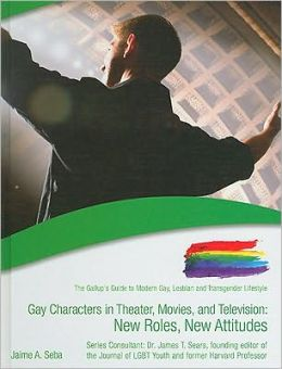 Gay Characters in Theatre, Movies, and Television: New Roles, New Attitudes