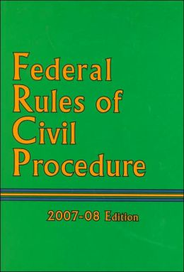 Federal Rules of Civil Procedure, 2007-08 Edition