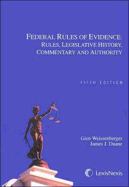 Federal Rules of Evidence: Rules, Legislative History, Commentary, and Authority