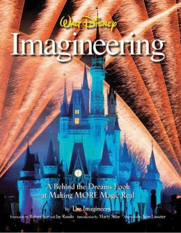 Walt Disney Imagineering: A Behind the Dreams Look at Making More Magic Real The imagineers