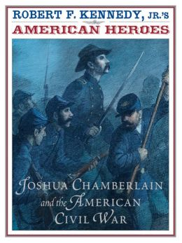 Robert F. Kennedy Jr.'s American Heroes: Joshua Chamberlin and the American Civil War
