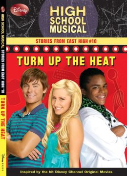 Turn Up the Heat (High School Musical: Stories from East High Series #10)