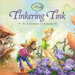 Tinkering Tink (An Embossed Storybook)