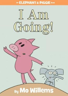 I Am Going! (Elephant and Piggie Series)