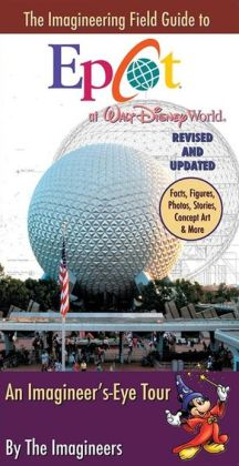 The Imagineering Field Guide to Epcot at Walt Disney World--Updated!